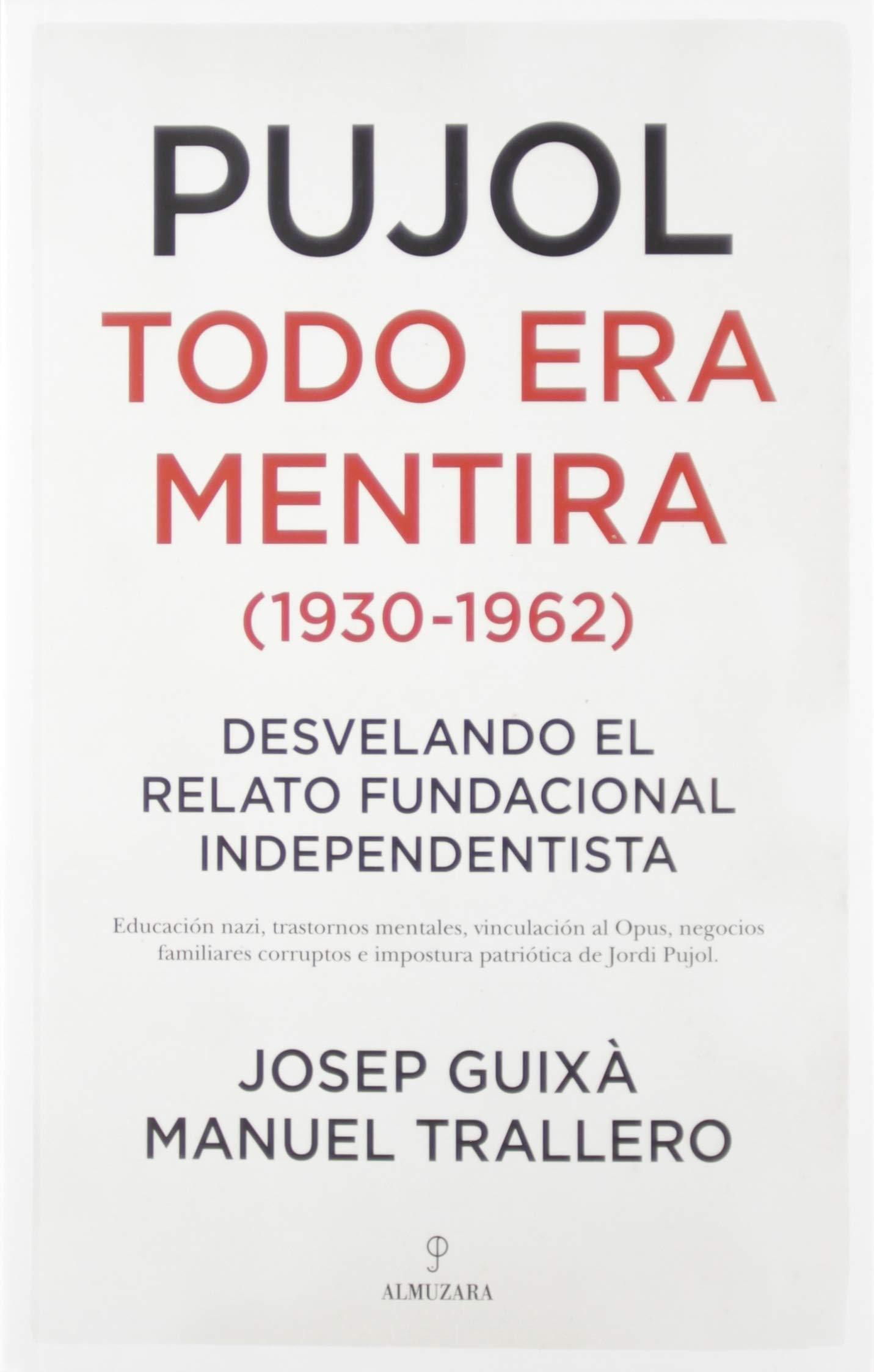 Amazon Fr Pujol Todo Era Mentira 1930 1962 Desvelando El Relato Fundacional Independentista Guixa Cerdà Josep Trallero De Arriba Manuel Livres