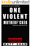One Violent MotherF*cker: An extreme tale of violence and manners