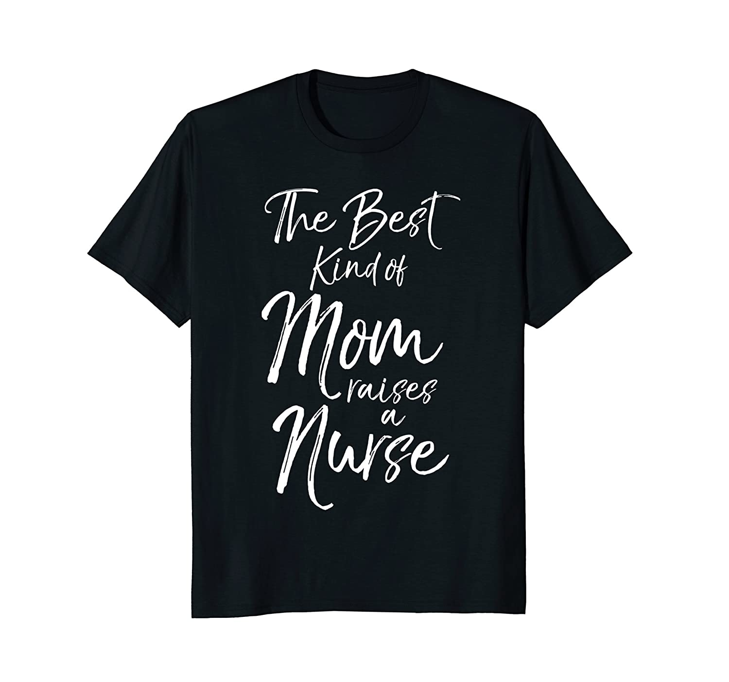 The Best kind of Mom Raises a Nurse Shirt Proud Mother Tee-alottee gift