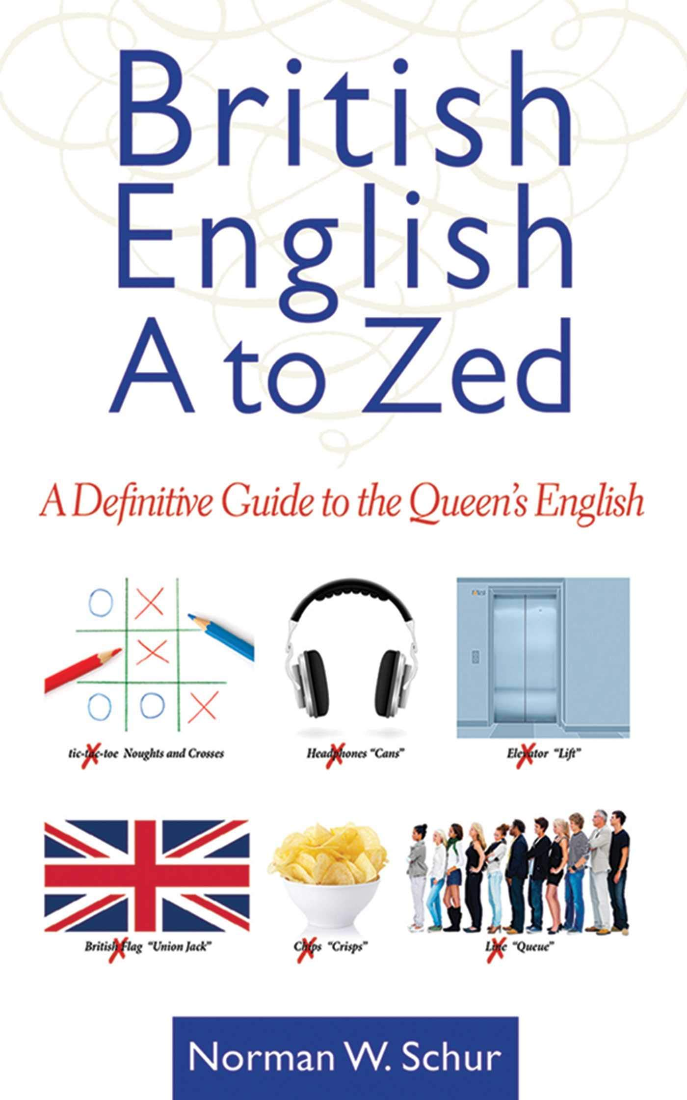 British English from A to Zed: A Definitive Guide to the Queen's English:  Amazon.co.uk: Norman W. Schur: 9781620875773: Books