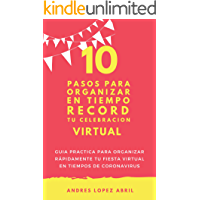 10 PASOS PARA ORGANIZAR EN TIEMPO RECORD TU CELEBRACION VIRTUAL: GUIA PRACTICA PARA ORGANIZAR RÁPIDAMENTE TU FIESTA VIRTUAL EN TIEMPOS DE CORONAVIRUS