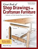 Great Book of Shop Drawings for Craftsman Furniture: Authentic and Fully Detailed Plans for 61 Classic Pieces