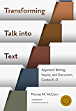 Transforming Talk into Text--Argument Writing, Inquiry, and Discussion, Grades 6-12 (Language and Literacy Series)