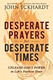 Desperate Prayers for Desperate Times: Unleash God's Power in Life's Darkest Hour