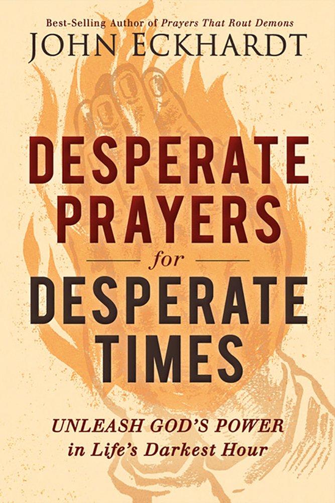 977fb806e3dd4 Desperate Prayers for Desperate Times: Unleash God's Power in Life's ...