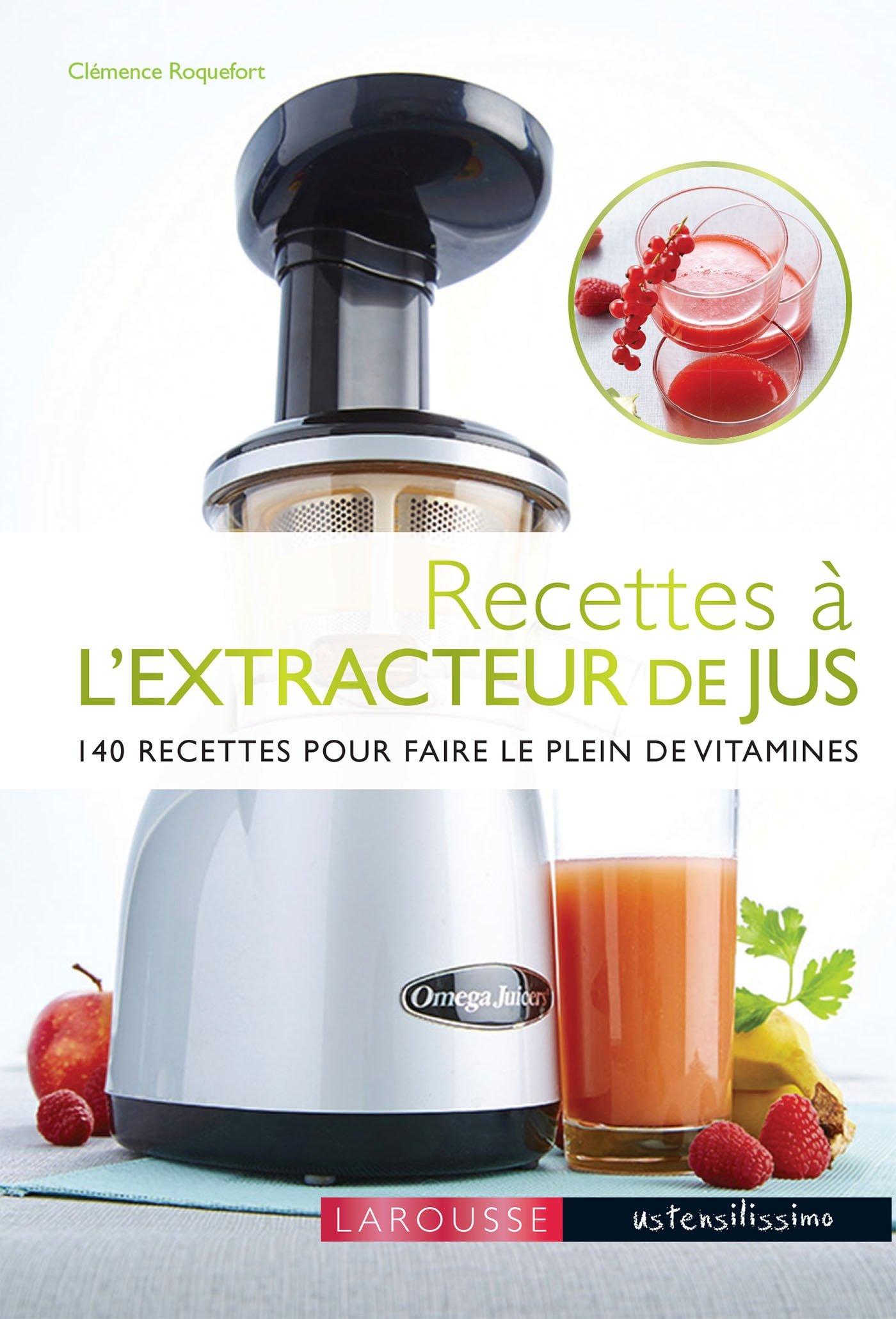 Recettes à lextracteur de jus: 140 recettes pour faire le plein ...