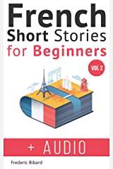 French: Short Stories for Beginners + French Audio Vol 2: Improve your reading and listening skills in French. Learn French with Stories (French Short Stories for beginners) (French Edition) Kindle Edition