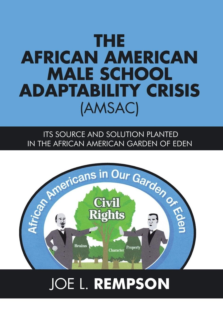 Download The African American Male School Adaptability Crisis (Amsac): Its Source and Solution Planted in the African American Garden of Eden PDF