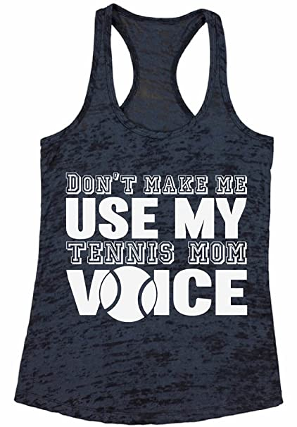 5e8a447ec4764f Awkward Styles Women s Don t Make Me Use My Tennis Mom Voice Graphic  Burnout Racerback
