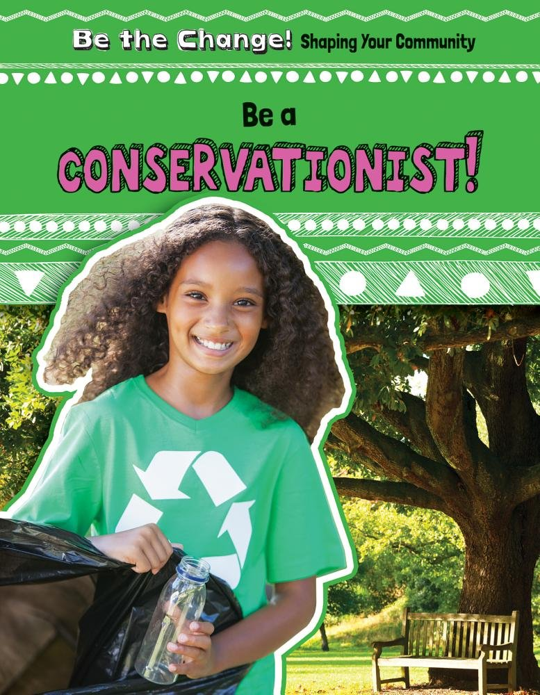 Download Be a Conservationist! (Be the Change! Shaping Your Community) pdf epub