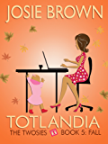 Totlandia: Book 5 (Contemporary Romance): The Twosies - Fall