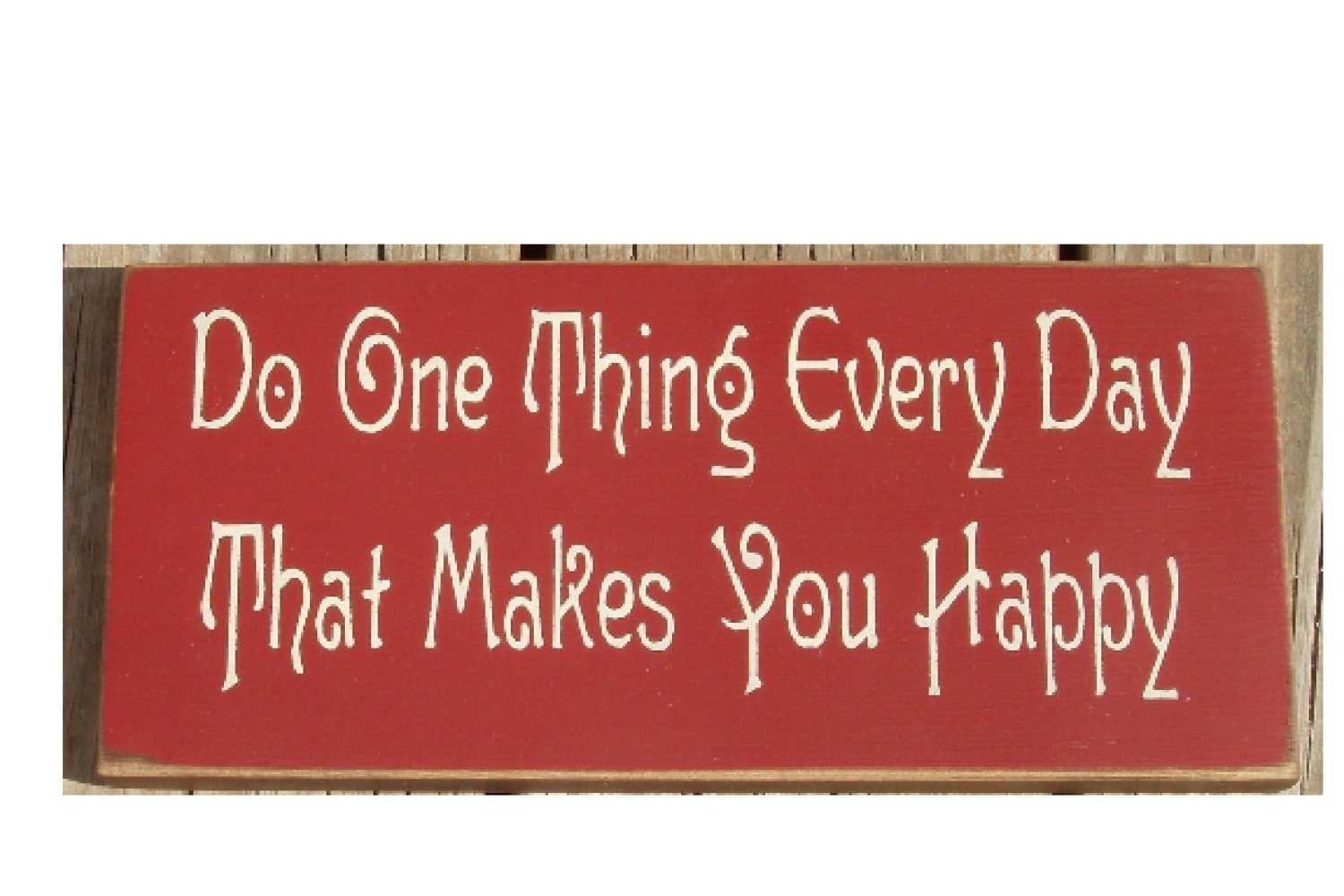 Ruskin352 Do one thing every day that makes you happy primitive distressed style handmade wood plaque wood sign.