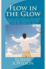 Flow in the Glow: I am in the flow of the glow unbinds my glorious lively omnipotent wisdom to say I won my game of life! Kindle Edition