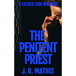 The Penitent Priest: A Contemporary Small Town Mystery Thriller (The Father Tom Mysteries Book 1)
