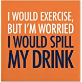 Slant Cocktail Napkins - I WOULD EXERCISE, BUT I'M WORRIED I WOULD SPILL MY DRINK