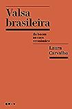 Valsa brasileira: Do boom ao caos econômico (Portuguese Edition)