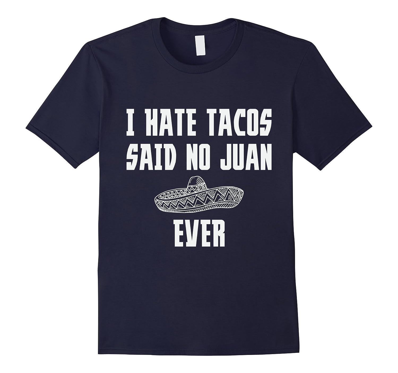 I Hate Tacos Said No Juan Ever Funny Cute Mexican Joke Shirt-Art