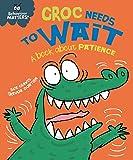 Croc Needs to Wait - A book about patience (Behaviour Matters)