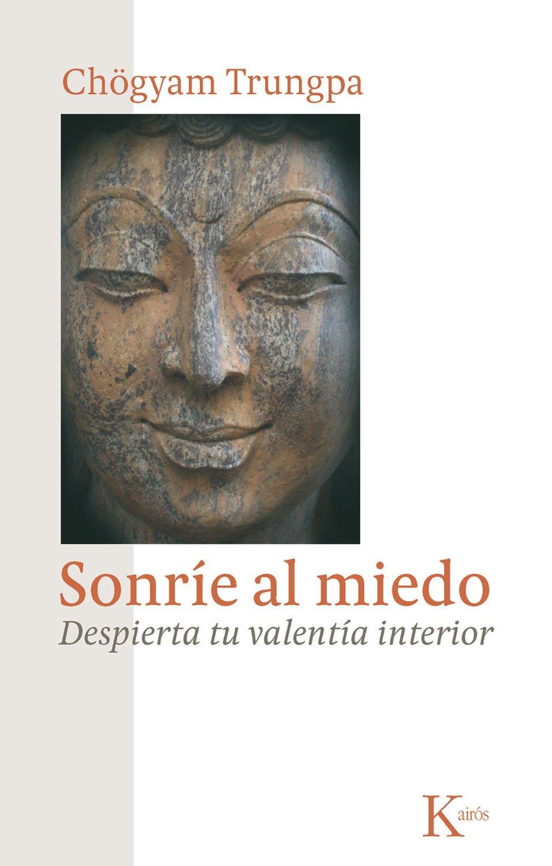 Sonrie al Miedo: Despierta Tu Valentia Interior = Smile at Fear (Sabiduría Perenne)