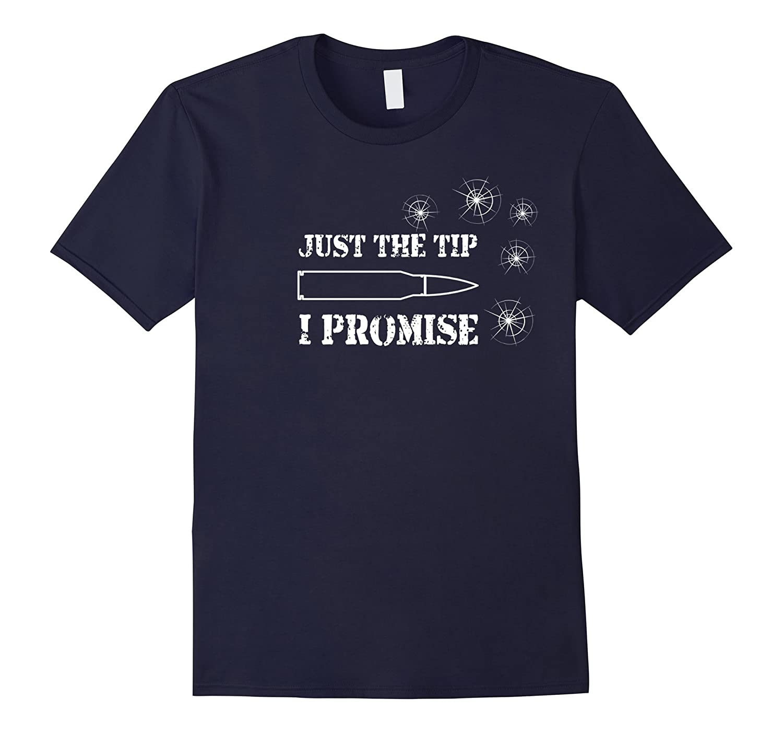 f3fe2659e Just The Tip I Promise Funny Gun Owner Tshirt-TJ – theteejob