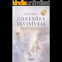 Conexões Invisíveis: Perceba os Mecanismos Conscientes e Inconscientes dos Sistemas Humanos para Compreender seus Vínculos Pessoais e Profissionais e Realizar-se em suas Relações