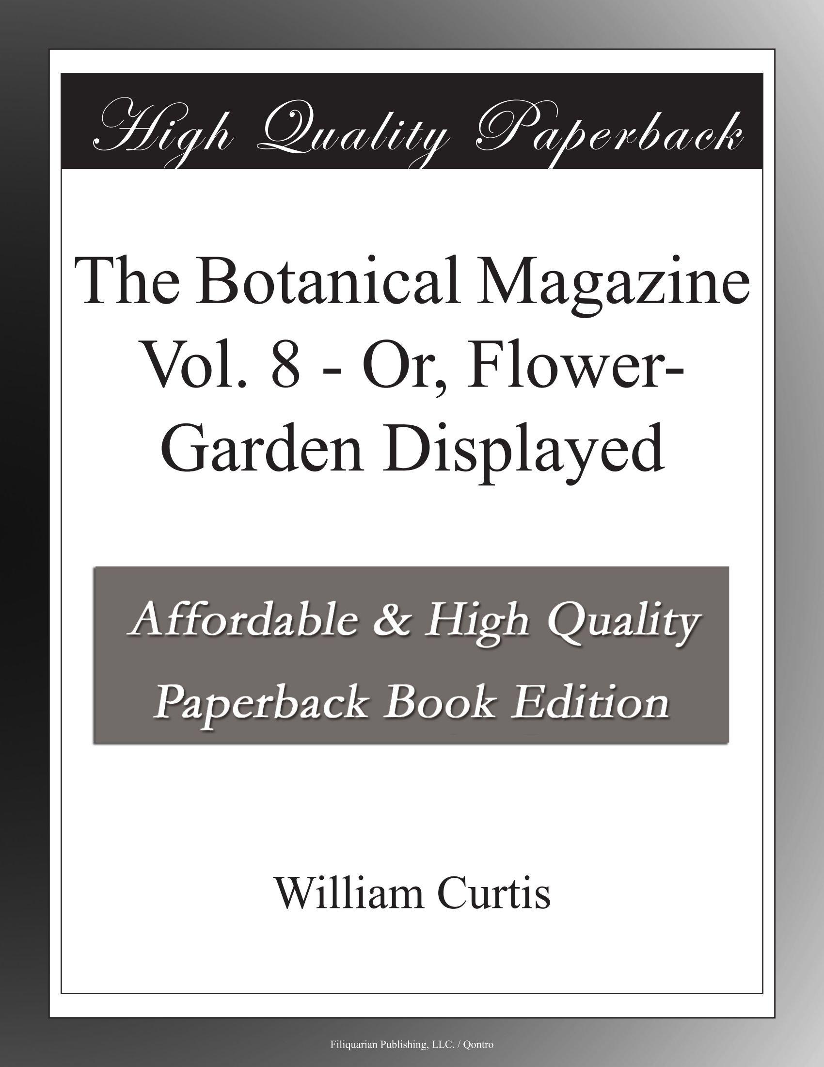 Download The Botanical Magazine Vol. 8 - Or, Flower-Garden Displayed PDF