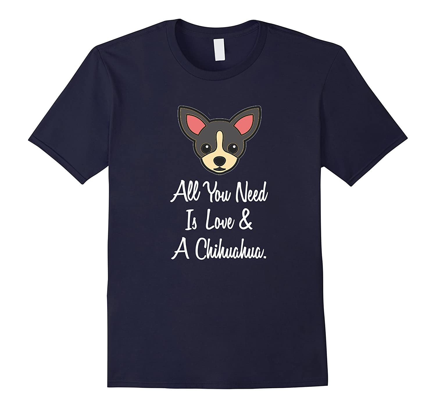 All You Need Is Love And A Chihuahua T Shirt Chihuahua Tee-PL