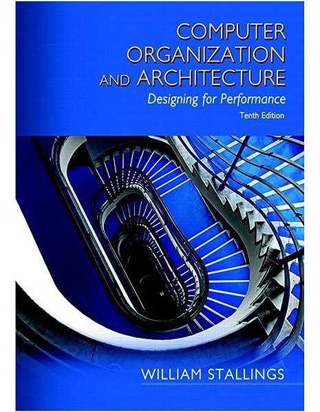 Computer Organization And Architecture 10th Edition Stallings William 9780134101613 Amazon Com Books