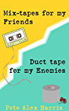 Mix-tapes For My Friends, Duct Tape For My Enemies