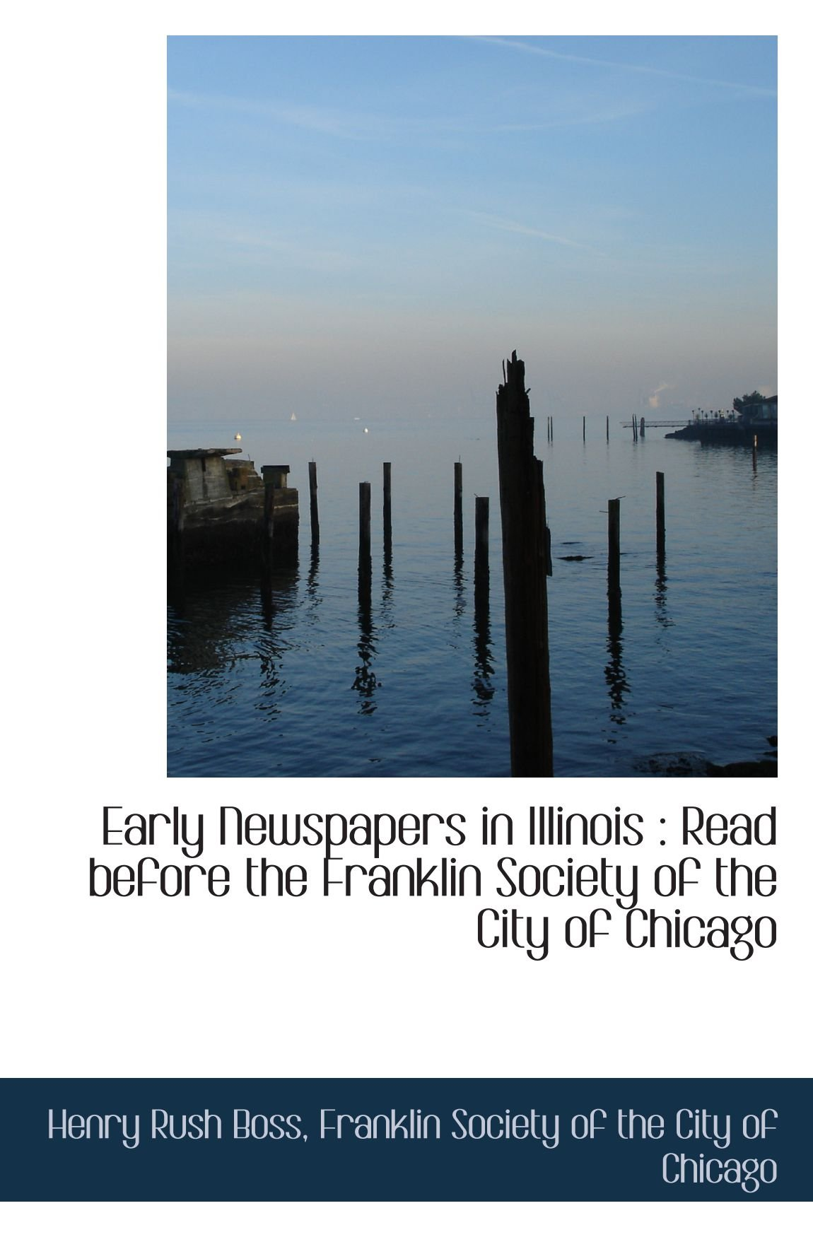 Download Early Newspapers in Illinois : Read before the Franklin Society of the City of Chicago PDF