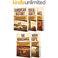 History of Europe: A Captivating Guide to European History, Classical Antiquity, The Middle Ages, The Renaissance and Early Modern Europe (English Edition)