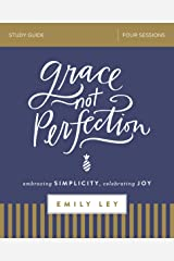 Grace, Not Perfection Study Guide: Embracing Simplicity, Celebrating Joy Paperback