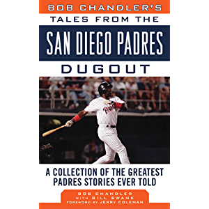 Bob Chandler's Tales from the San Diego Padres Dugout: A Collection of the Greatest Padres Stories Ever Told (Tales from…