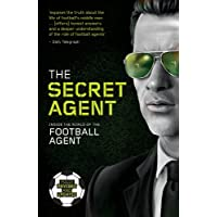 The Secret Agent: Fully Revised and Updated Edition of the Secret Agent: Inside the World of the Football Agent