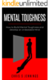 Mental Toughness: How to Build Mental Toughness and Develop an Unbeatable Mind