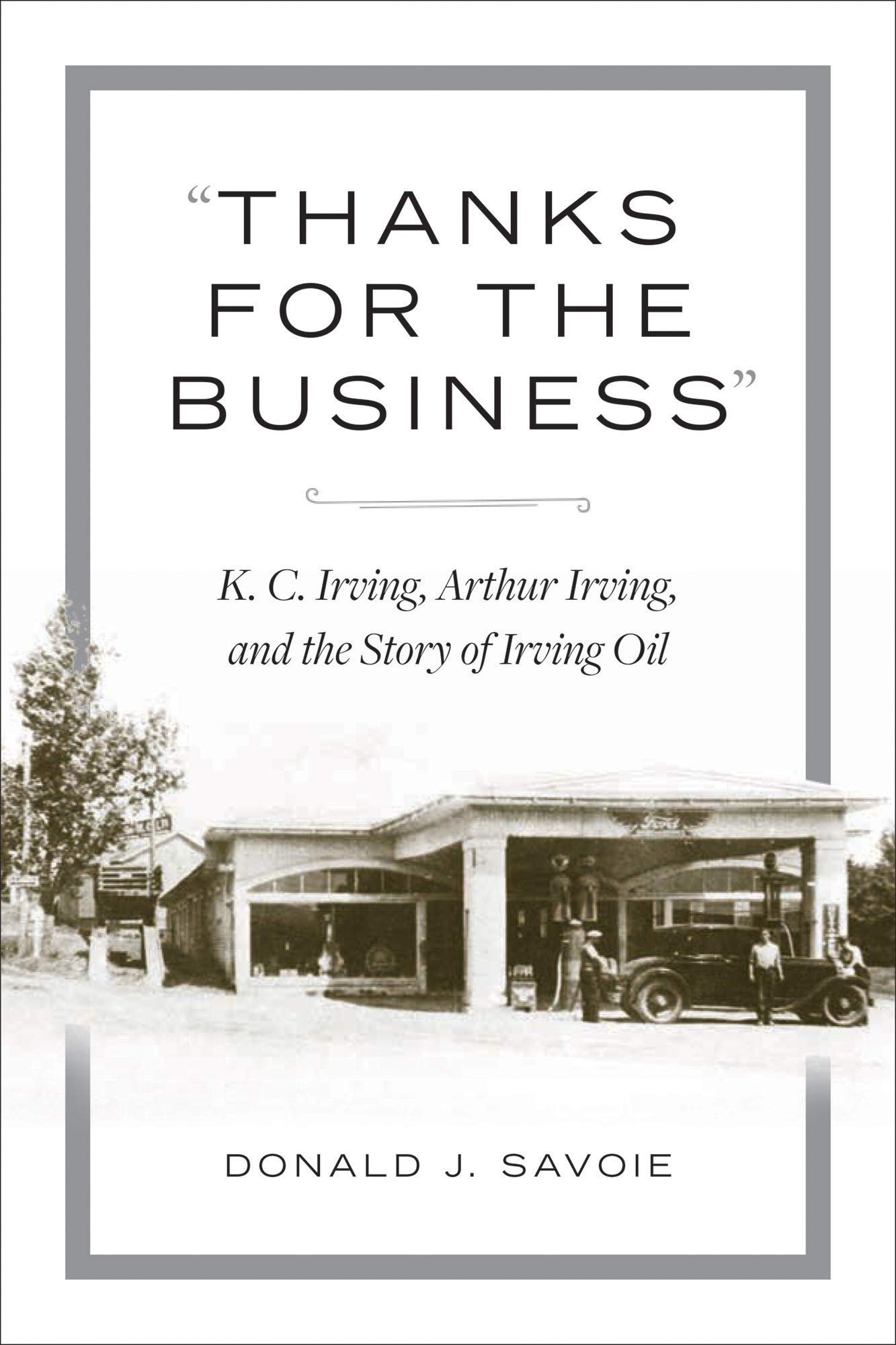 "Thanks for the Business"": K.C. Irving, Arthur Irving, and the Story of Irving Oil: Savoie, Donald: 9781771088909: Books - Amazon.ca"