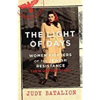 The Light of Days: Women Fighters of the Jewish Resistance Their Untold Story