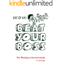 How to Beat Your Boss: The Workplace Survival Guide