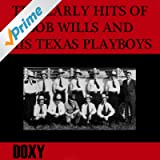 The Early Hits of Bob Wills and His Texas Playboys (Doxy Collection, Remastered)