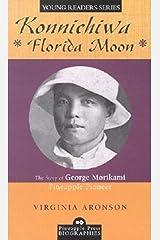 Konnichiwa Florida Moon: The Story of George Morikami, Pineapple Pioneer (Pineapple Press Biography) Library Binding