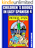 Children´s Books In Easy Spanish 4: Peter Pan (Intermediate Level) (Spanish Readers For Kids Of All Ages!) (Spanish Edition)