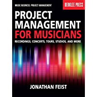 Project Management for Musicians: Recordings, Concerts, Tours, Studios, and More (Music Business: Project Management…