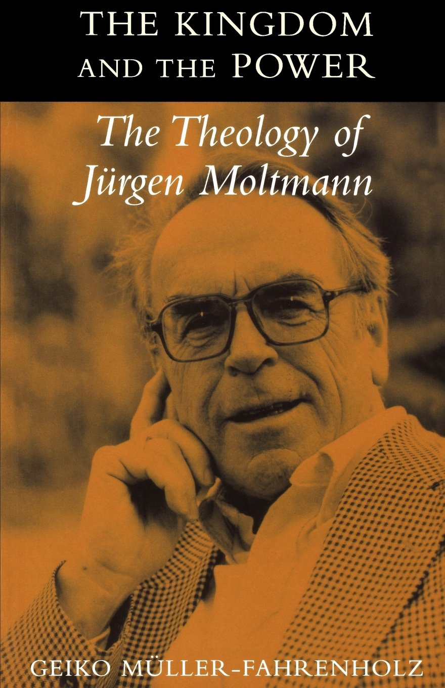 Download Kingdom and the Power: The Theology of Jurgen Moltmann PDF