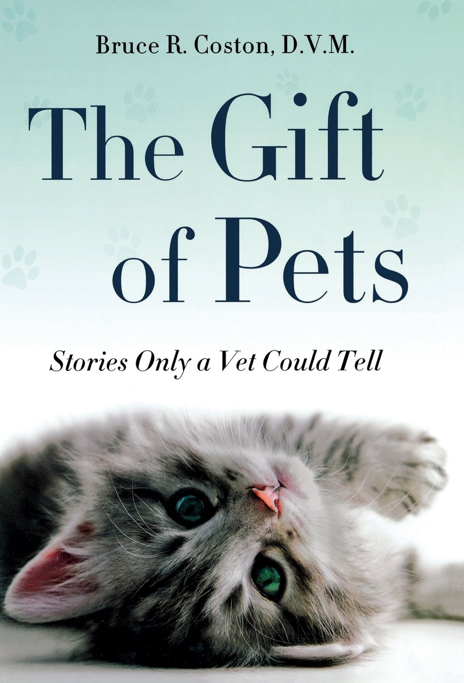 The Gift of Pets: Stories Only a Vet Could Tell: Bruce R  Coston
