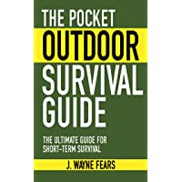 The Pocket Outdoor Survival Guide: The Ultimate Guide for Short-Term Survival