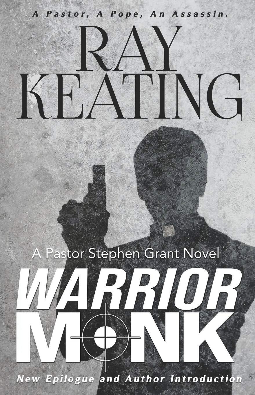 Warrior Monk: A Pastor Stephen Grant Novel: Ray Keating