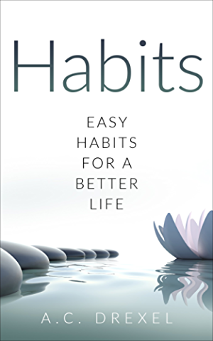 Habits: Easy Habits for a Better Life. (Life; Business; Success; Habit; Happiness)