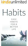 Habits: Easy Habits for a Better Life. (Life, Business, Success, Habit, Happiness)