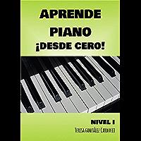 Aprende Piano ¡Desde Cero!: Nivel I (Spanish Edition) book cover