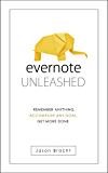 Evernote: Unleashed! Remember Anything, Accomplish Any Goal, Get More Done (Evernote for Beginners - Your Complete Guide to Mastering Evernote Quickly)